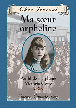 Ma Soeur Orpheline: Victoria Cope, Guelph, Ontario, 1897 9780439958707