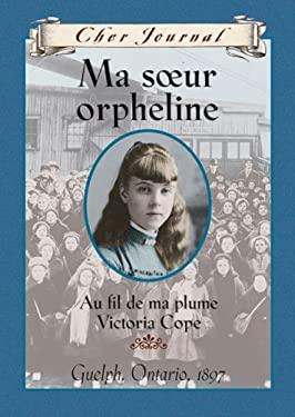 Ma Soeur Orpheline: Victoria Cope, Guelph, Ontario, 1897 9780439958707
