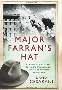 Major Farran's Hat: Counter-Terrorism, Murder, and Cover-Up in Palestine, 1956-47 David Cesarani