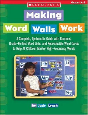 Making Word Walls Work: A Complete, Systematic Guide with Routines, Grade-Perfect Word Lists, and Reproducible Word Cards to Help All Children 9780439588546