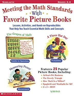 Meeting the Math Standards with Favorite Picture Books: Lessons, Activites, and Hands-On Reproducibles That Help You Teach Essential Math Skills and C 9780439318891