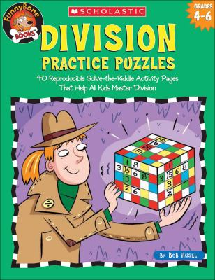 Division Practice Puzzles: 40 Reproducible Solve-The-Riddle Activity Pages That Help All Kids Master Division 9780439513760