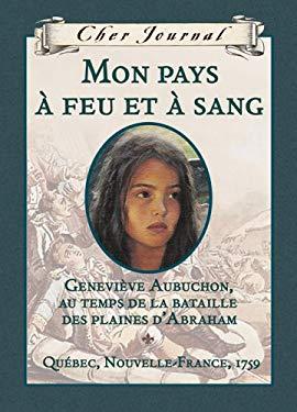 Mon Pays a Feu Et a Sang: Genevieve Aubuchon, Au Temps de La Bataille Des Plaines Dabraham, Quebec, Nouvelle-France, 1759 9780439948876