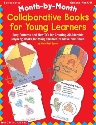 Month-By-Month Collaborative Books for Young Learners: Easy Patterns and How-To's for Creating 20 Adorable Rhyming Books for Young Children to Make an 9780439048828