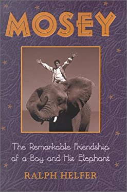 Mosey: The Remarkable Friendship of a Boy and His Elephant 9780439293136