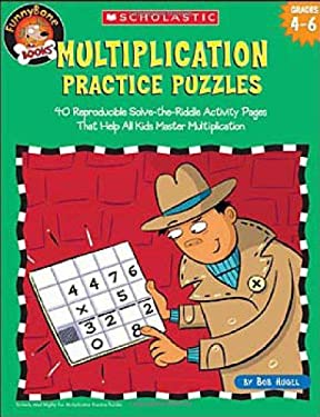 Multiplication Practice Puzzles: 40 Reproducible Solve-The-Riddle Activity Pages That Help All Kids Master Multiplication 9780439671651