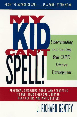 My Kid Can't Spell: Understanding and Assisting Your Child's Literacy Development 9780435081355