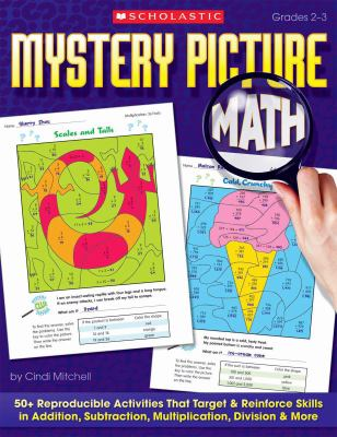 Mystery Picture Math: 50+ Reproducible Activities That Target and Reinforce Skills in Addition, Subtraction, Multiplication, Division & More 9780439449892