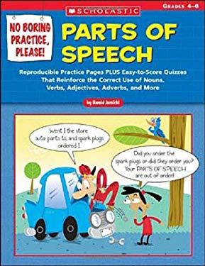 No Boring Practice, Please! Parts of Speech: Reproducible Practice Pages Plus Easy-To-Score Quizzes That Reinforce the Correct Use of Nouns, Verbs, Ad 9780439531474