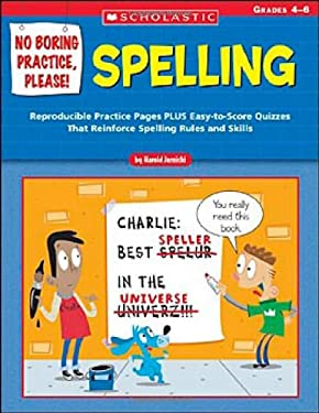 No Boring Practice, Please! Spelling: Reproducible Practice Pages Plus Easy-To-Score Quizzes That Reinforce Spelling Rules and Skills; Grades 4-6 9780439531498