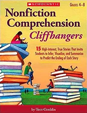 Nonfiction Comprehension Cliffhangers, Grades 4-8: 15 High-Interest True Stories That Invite Students to Infer, Visualize, and Summarize to Predict th 9780439897389