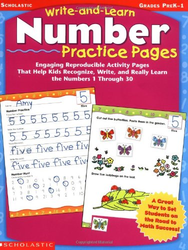 Write-And-Learn Number Practice Pages: Engaging Reproducible Activity Pages That Help Kids Recognize, Write, and Really Learn the Numbers 1 Through 30 9780439458658