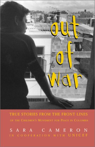Out of War : True Stories from the Front Lines of the Children's Movement for Peace in Columbia