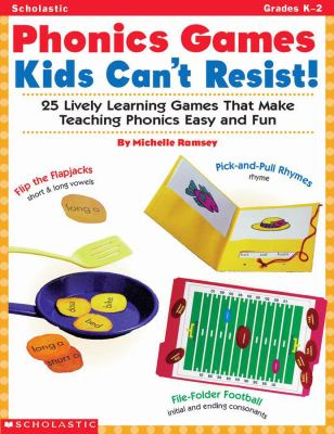 Phonics Games Kids Can't Resist!: 25 Lively Learning Games That Make Teaching Phonics Easy and Fun 9780439107969