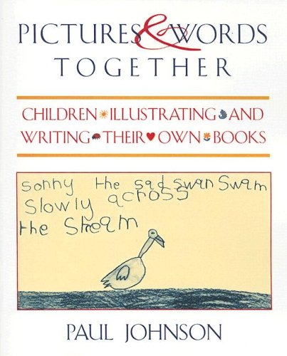 Pictures & Words Together: Children Illustrating and Writing Their Own Books 9780435088835