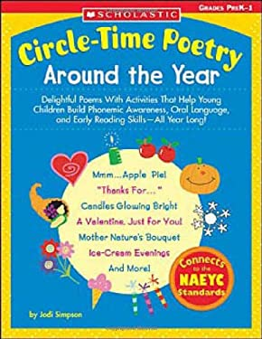 Circle-Time Poetry: Around the Year: Delightful Poems with Activities That Help Young Children Build Phonemic Awareness, Oral Language, and Early Read 9780439529754
