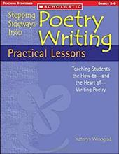 Stepping Sideways Into Poetry Writing: Practical Lessons: Teaching Students the How-To-And the Heart Of-Writing Poetry 1378899