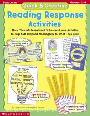 Quick & Creative Reading Response Activities: More Than 60 Sensational Make-And-Learn Activities to Help Kids Respond Meaningfully to What They Read 9780439098458