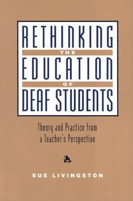 Rethinking the Education of Deaf Students: Theory and Practice from a Teacher's Perspective 9780435072360
