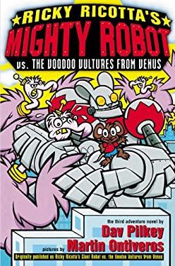Ricky Ricotta's Mighty Robot vs. the Voodoo Vultures from Venus: Giant Robot vs. the Voodoo Vultures from Venus