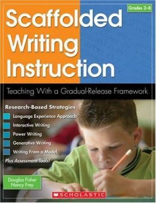 Scaffolded Writing Instruction, Grades 3-8: Teaching with a Gradual-Release Framework 9780439696494