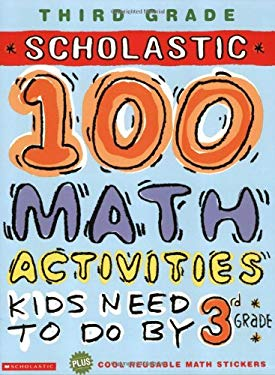 Scholastic 100 Math Activities Kids Need to Do by 3rd Grade [With Stickers] 9780439566810