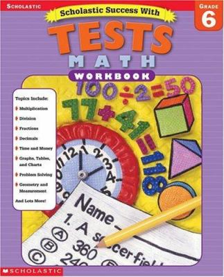 Scholastic Success With: Tests: Math Workbook: Grade 6 9780439425704