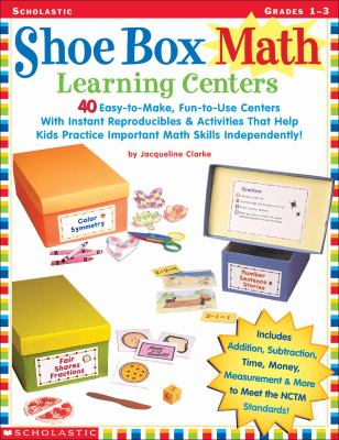 Shoe Box Math Learning Centers: 40 Easy-To-Make, Fun-To-Use Centers with Instant Reproducibles and Activities That Help Kids Practice Important Math S 9780439205740