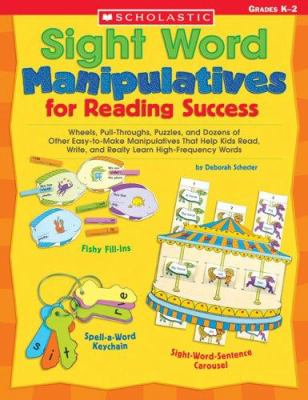 Sight Word Manipulatives for Reading Success: Wheels, Pull-Throughs, Puzzles, and Dozens of Other Easy-To-Make Manipulatives That Help Kids Read, Writ 9780439542593