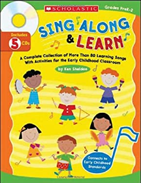 Sing Along and Learn: A Complete Collection of More Than 80 Learning Songs with Activities for the Early Childhood Classroom [With 5 CDs] 9780439609777