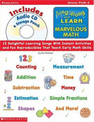 Sing Along and Learn: Marvelous Math (with Audio CD): 12 Delightful Learning Songs with Instant Activities and Fun Reproducibles That Teach Early Math 9780439333450