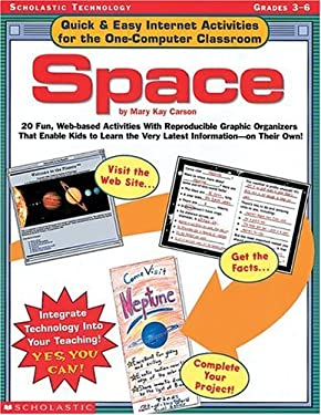 Space: 20 Fun, Web-Based Activities with Reproducible Graphic Organizers That Enable Kids to Learn the Very Latest Informatio 9780439244411