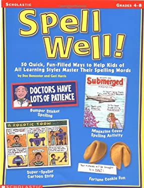 Spell Well!: 50 Quick, Fun-Filled Ways to Help Kids of All Learning Styles Master Their Spelling Words 9780439185196