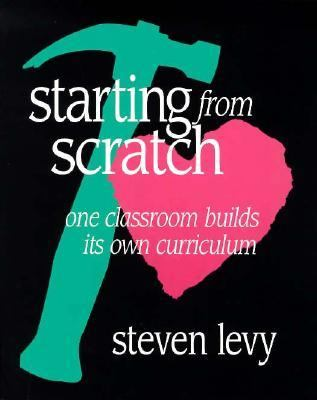 Starting from Scratch: One Classroom Builds Its Own Curriculum 9780435072056