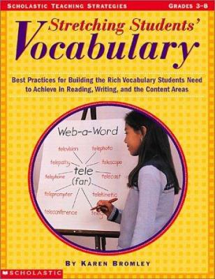 Stretching Students' Vocabulary: Best Practices for Building the Rich Vocabulary Students Need to Achieve in Reading, Writing, and the Content Areas. 9780439288392