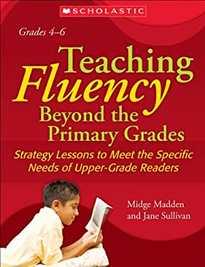 Teaching Fluency Beyond the Primary Grades: Strategy Lessons to Meet the Specific Needs of Upper-Grade Readers 9780439900164