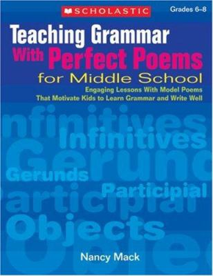 Teaching Grammar with Perfect Poems for Middle School: Grades 6-8 9780439923323