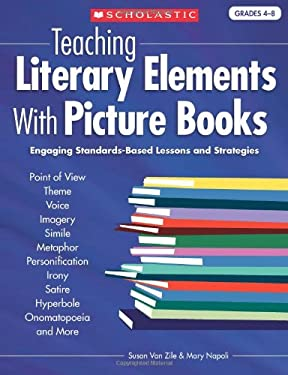 Teaching Literary Elements with Picture Books: Engaging, Standards-Based Lessons and Strategies 9780439027991