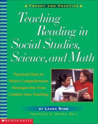 Teaching Reading in Social Studies, Science, and Math: Practical Ways to Weave Comprehension Strategies Into Your Content Area Teaching 9780439176699