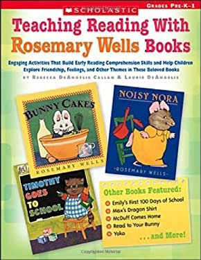 Teaching Reading with Favorite Rosemary Wells Books: Engaging Activities That Build Early Reading Comprehension Skills and Help Children Explore Frien 9780439590235