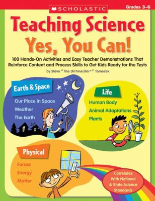 Teaching Science: Yes, You Can!: 100 Hands-On Activities and Easy Teacher Demonstrations That Reinforce Content and Process Skills to Get Kids Ready f 9780439813129