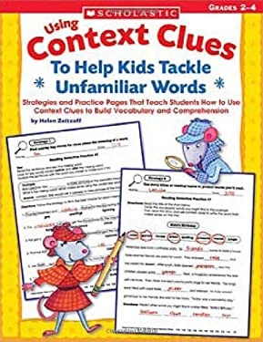 Using Context Clues to Help Kids Tackle Unfamiliar Words, Grqdes 2-4: Strategies and Practice Pages That Teach Students How to Use Context Clues to Bu 9780439524773
