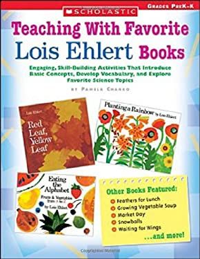 Teaching with Favorite Lois Ehlert Books: Engaging, Skill-Building Activities That Introduce Basic Concepts, Develop Vocabulary, and Explore Favorite 9780439597197