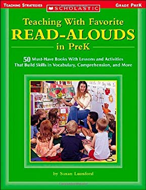 Teaching with Favorite Read-Alouds in Prek: 50 Must-Have Books with Lessons and Activities That Build Skills in Vocabulary, Comprehension, and More 9780439404167