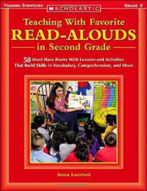 Teaching with Favorite Read-Alouds in Second Grade: 50 Must-Have Books with Lessons and Activities That Build Skills in Vocabulary, Comprehension, and 9780439404198