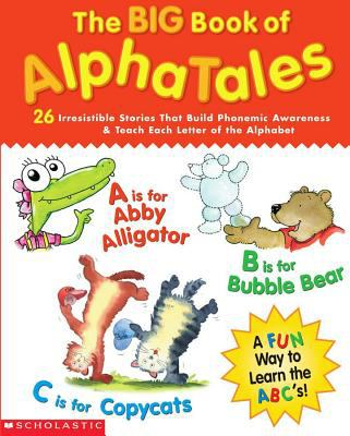 The Big Book of Alphatales: 26 Irresistible Stories That Build Phonemic Awareness & Teach Each Letter of the Alphabet 9780439522243