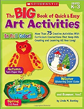 The Big Book of Quick & Easy Art Activities: More Than 75 Creative Activities with Curriculum Connections That Keep Kids Creating and Learning All Yea 9780439580601