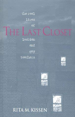 The Last Closet: The Real Lives of Lesbian and Gay Teachers 9780435070052