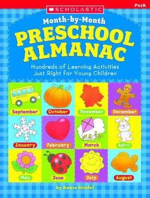 The Month-By-Month Preschool Almanac: Hundreds of Learning Activities Just Right for Young Children 9780439531528