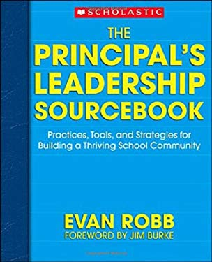 The Principal's Leadership Sourcebook: Practices, Tools, and Strategies for Building a Thriving School Community 9780439704830